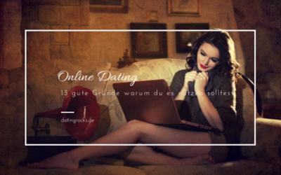 13 gute Gründe warum du Online Dating nutzen solltest