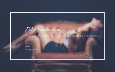 Masturbation: Warum Frauen sich selbst befriedigen sollten