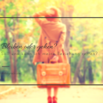 Bleiben oder gehen: Soll und kann ich meine Beziehung retten?
