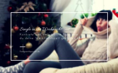 Single in der Weihnachtszeit: Konkrete und umsetzbare Tipps wie du deine Weihnachtszeit gestalten kannst
