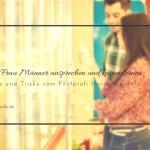Als Frau Männer ansprechen und kennenlernen: Tipps und Tricks vom Flirtprofi Horst Wenzel
