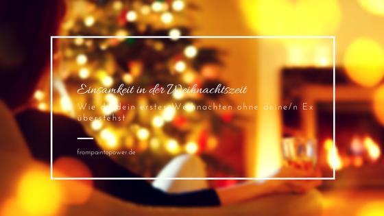 Einsamkeit in der Weihnachtszeit. Wie du dein erstes Weihnachten ohne deinen Ex überstehst