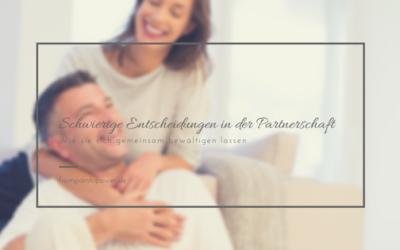 4 Tipps, beim Treffen von schwierigen Entscheidungen in der Beziehung