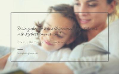 Wie kann ich als alleinerziehende Mama mit Liebeskummer umgehen?